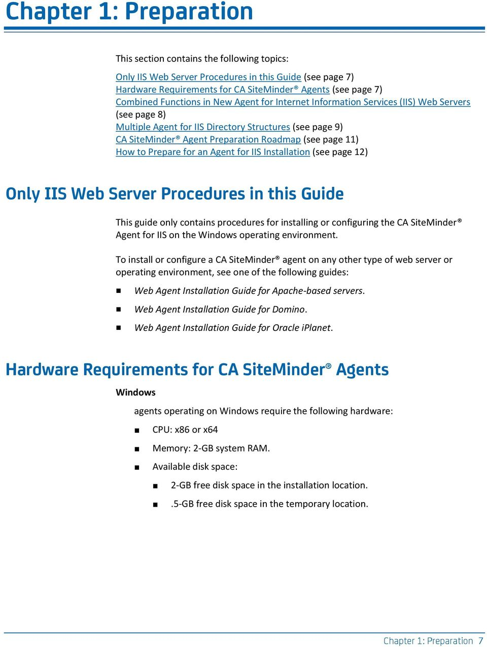 How to Prepare for an Agent for IIS Installation (see page 12) Only IIS Web Server Procedures in this Guide This guide only contains procedures for installing or configuring the CA SiteMinder Agent