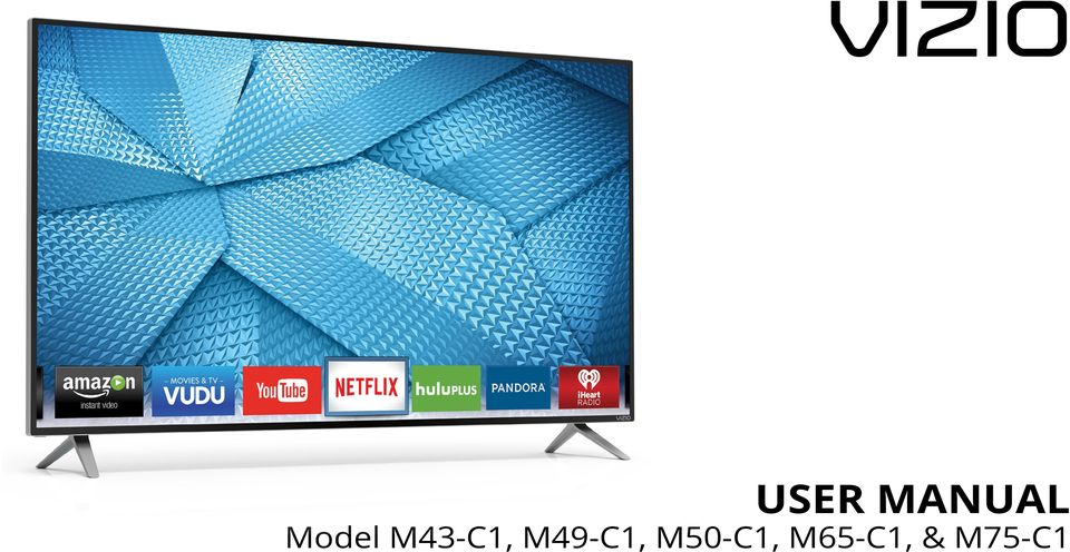 VIZIO  USER MANUAL Model M43-C1, M49-C1, M50-C1, M65-C1, & M75-C1 - PDF