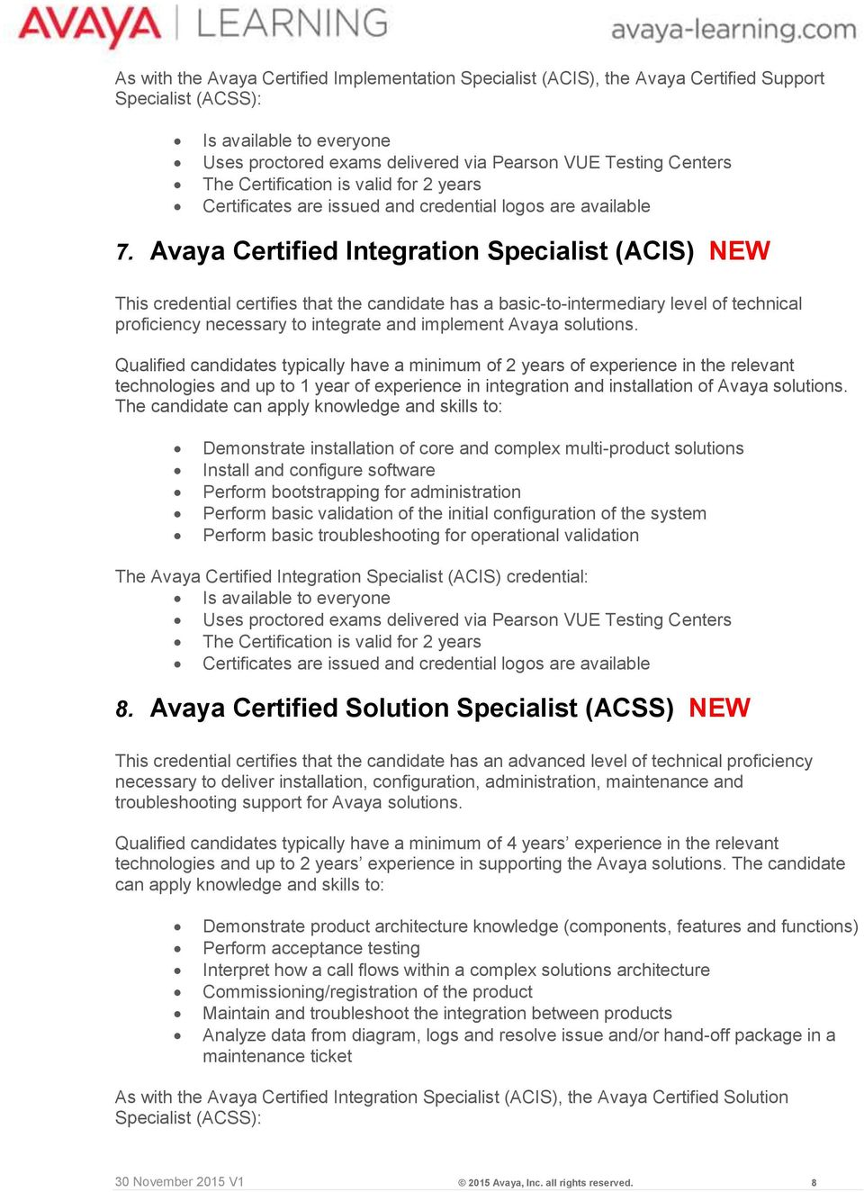 Avaya Certified Integration Specialist (ACIS) NEW This credential certifies that the candidate has a basic-to-intermediary level of technical proficiency necessary to integrate and implement Avaya