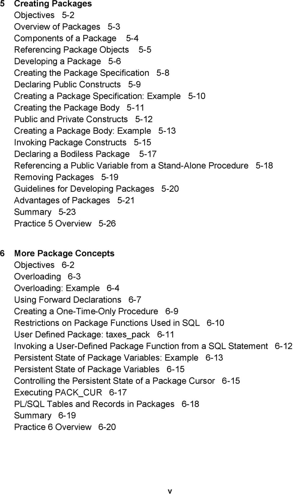 Constructs 5-15 Declaring a Bodiless Package 5-17 Referencing a Public Variable from a Stand-Alone Procedure 5-18 Removing Packages 5-19 Guidelines for Developing Packages 5-20 Advantages of Packages