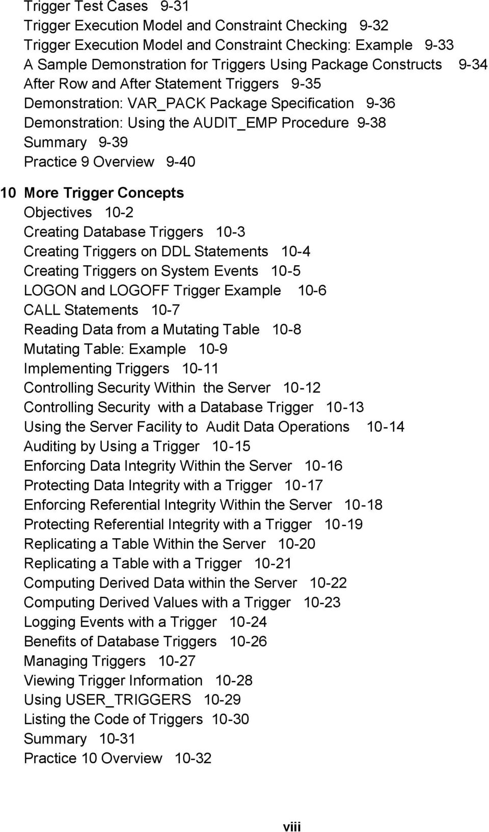 Trigger Concepts Objectives 10-2 Creating Database Triggers 10-3 Creating Triggers on DDL Statements 10-4 Creating Triggers on System Events 10-5 LOGON and LOGOFF Trigger Example 10-6 CALL Statements