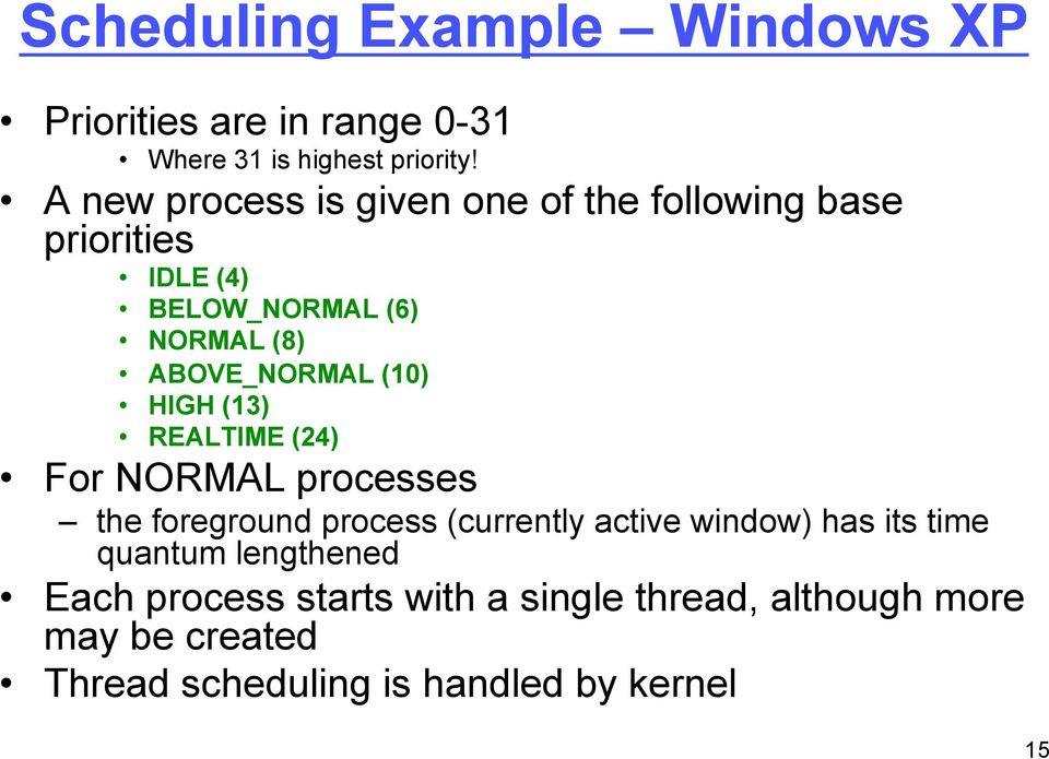 (10) HIGH (13) REALTIME (24) For NORMAL processes the foreground process (currently active window) has its