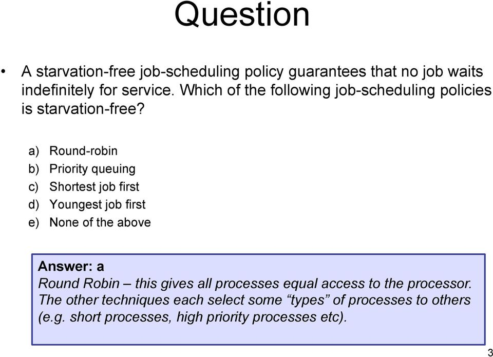 a) Round-robin b) Priority queuing c) Shortest job first d) Youngest job first e) None of the above Answer: a Round