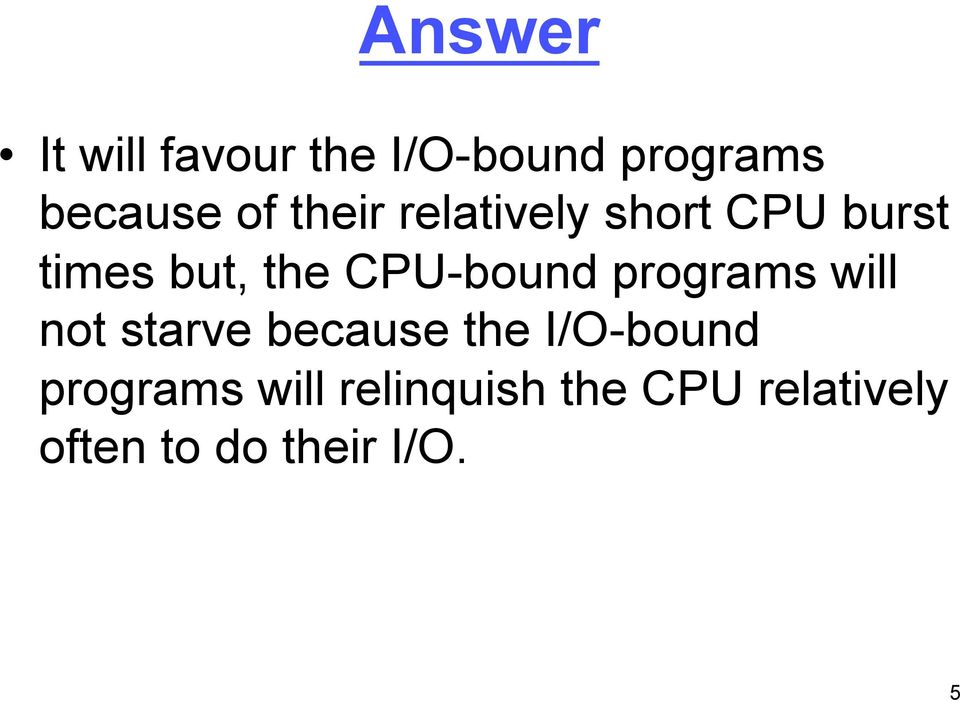 programs will not starve because the I/O-bound programs
