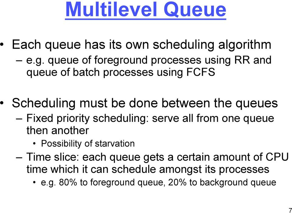 must be done between the queues Fixed priority scheduling: serve all from one queue then another Possibility