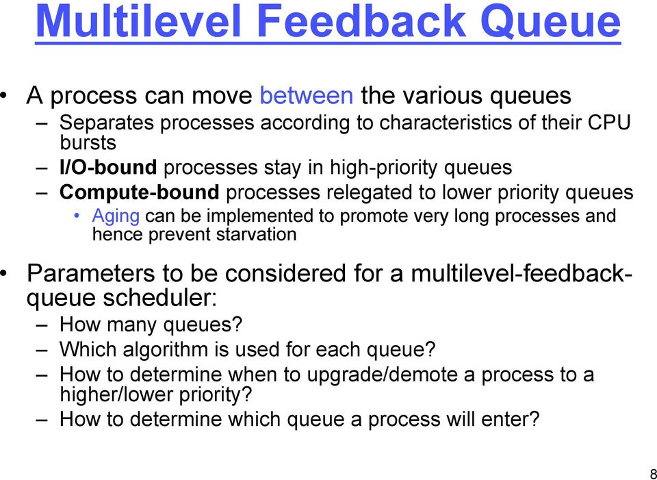 very long processes and hence prevent starvation Parameters to be considered for a multilevel-feedbackqueue scheduler: How many queues?