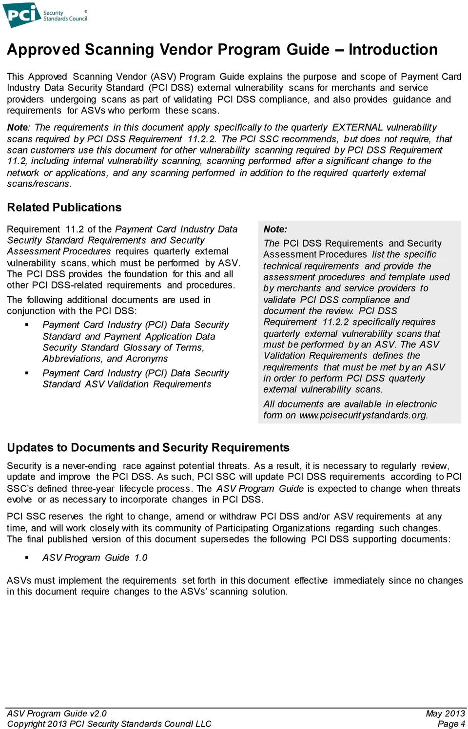Note: The requirements in this document apply specifically to the quarterly EXTERNAL vulnerability scans required by PCI DSS Requirement 11.2.
