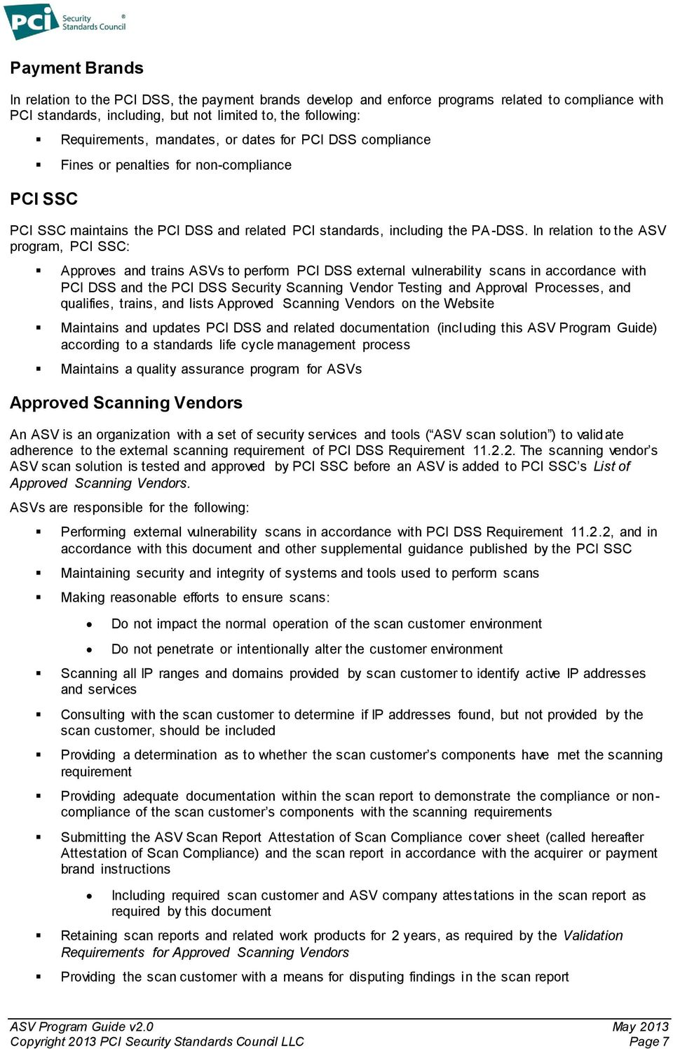 In relation to the ASV program, PCI SSC: Approves and trains ASVs to perform PCI DSS external vulnerability scans in accordance with PCI DSS and the PCI DSS Security Scanning Vendor Testing and