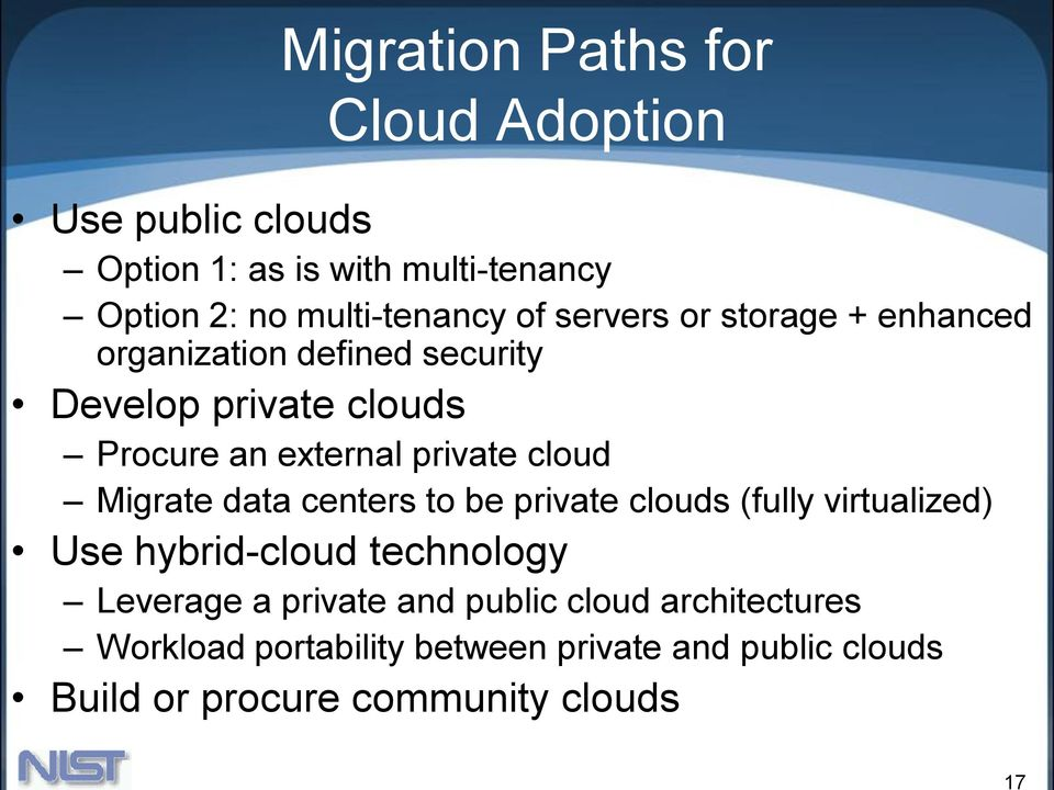 external private cloud Migrate data centers to be private clouds (fully virtualized) Use hybrid-cloud technology