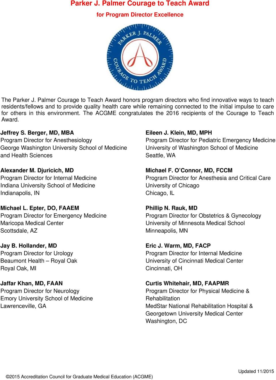 for others in this environment. The ACGME congratulates the 2016 recipients of the Courage to Teach Award. Jeffrey S.