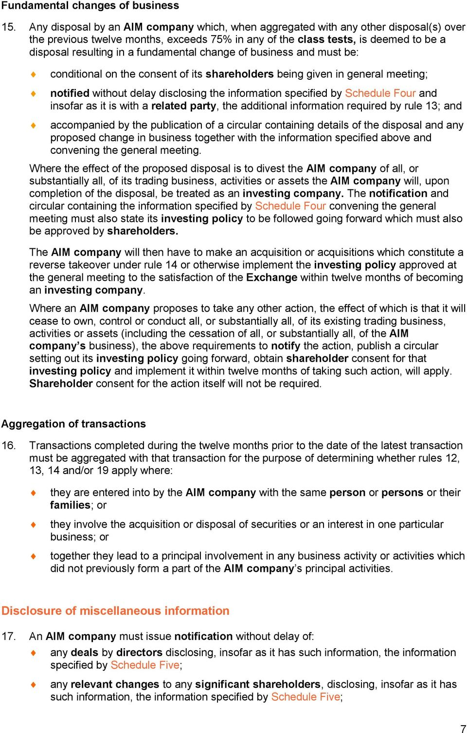 fundamental change of business and must be: conditional on the consent of its shareholders being given in general meeting; notified without delay disclosing the information specified by Schedule Four