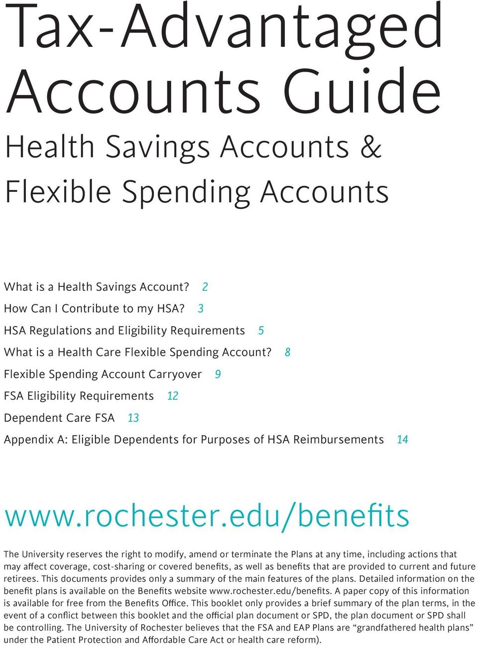 8 Flexible Spending Account Carryover 9 FSA Eligibility Requirements 12 Dependent Care FSA 13 Appendix A: Eligible Dependents for Purposes of HSA Reimbursements 14 www.rochester.