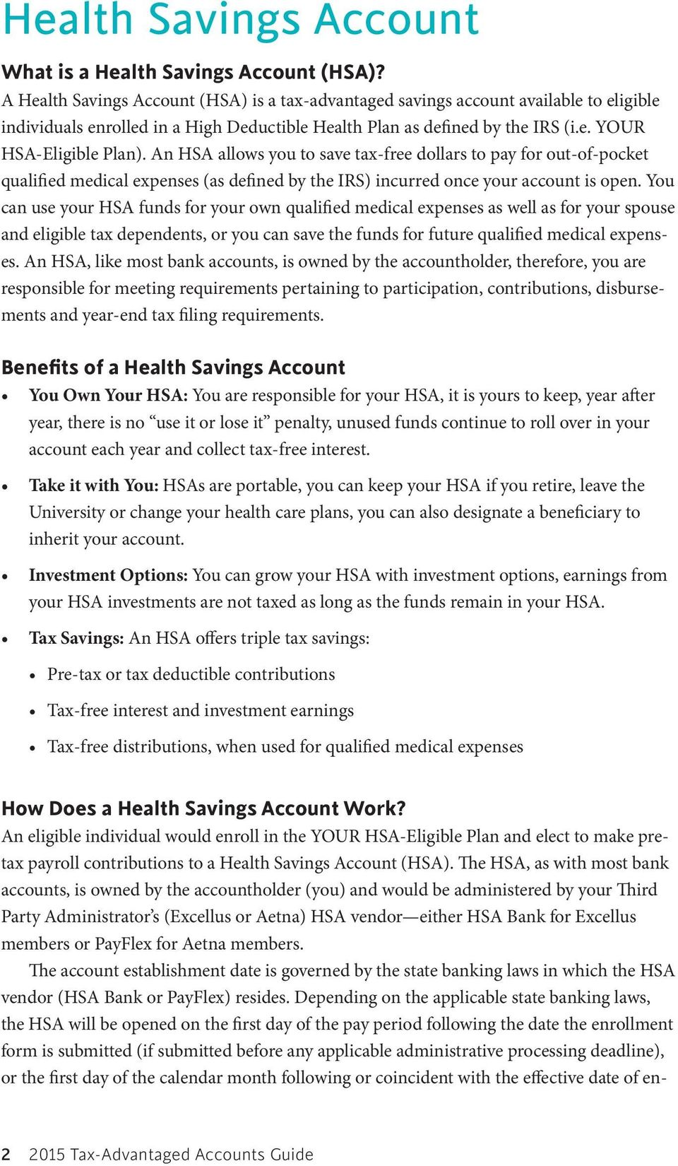 An HSA allows you to save tax-free dollars to pay for out-of-pocket qualified medical expenses (as defined by the IRS) incurred once your account is open.