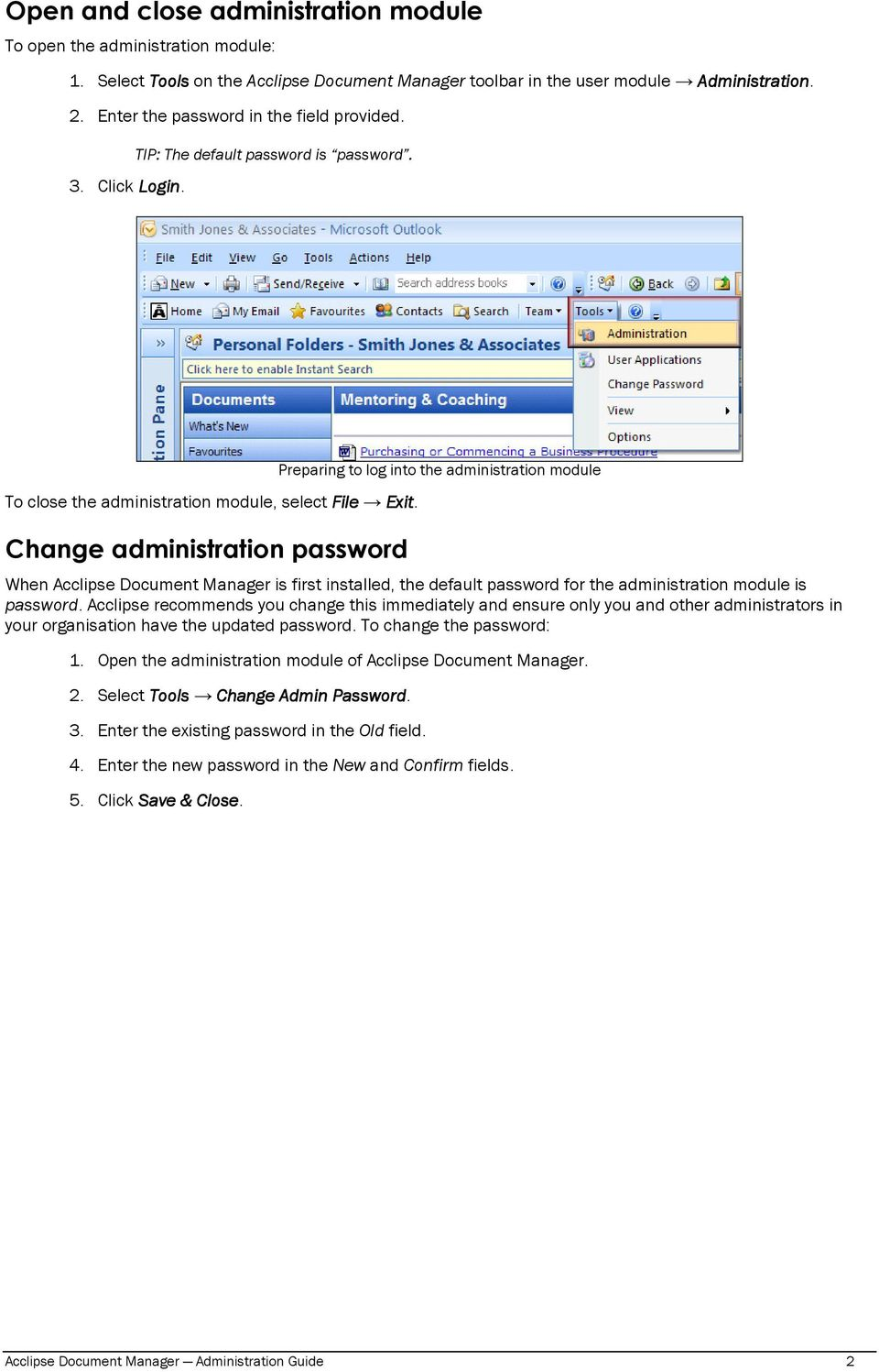 Change administration password Preparing to log into the administration module When Acclipse Document Manager is first installed, the default password for the administration module is password.