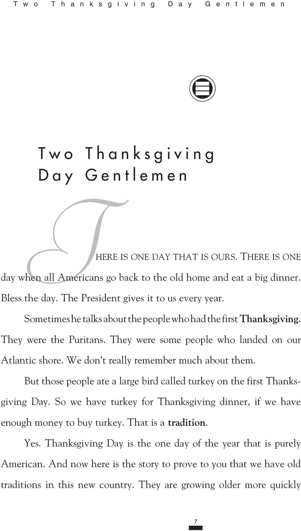 We don t really remember much about them. But those people ate a large bird called turkey on the first Thanksgiving Day.