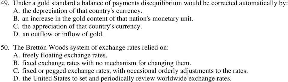 The Bretton Woods system of exchange rates relied on: A. freely floating exchange rates. B. fixed exchange rates with no mechanism for changing them. C.