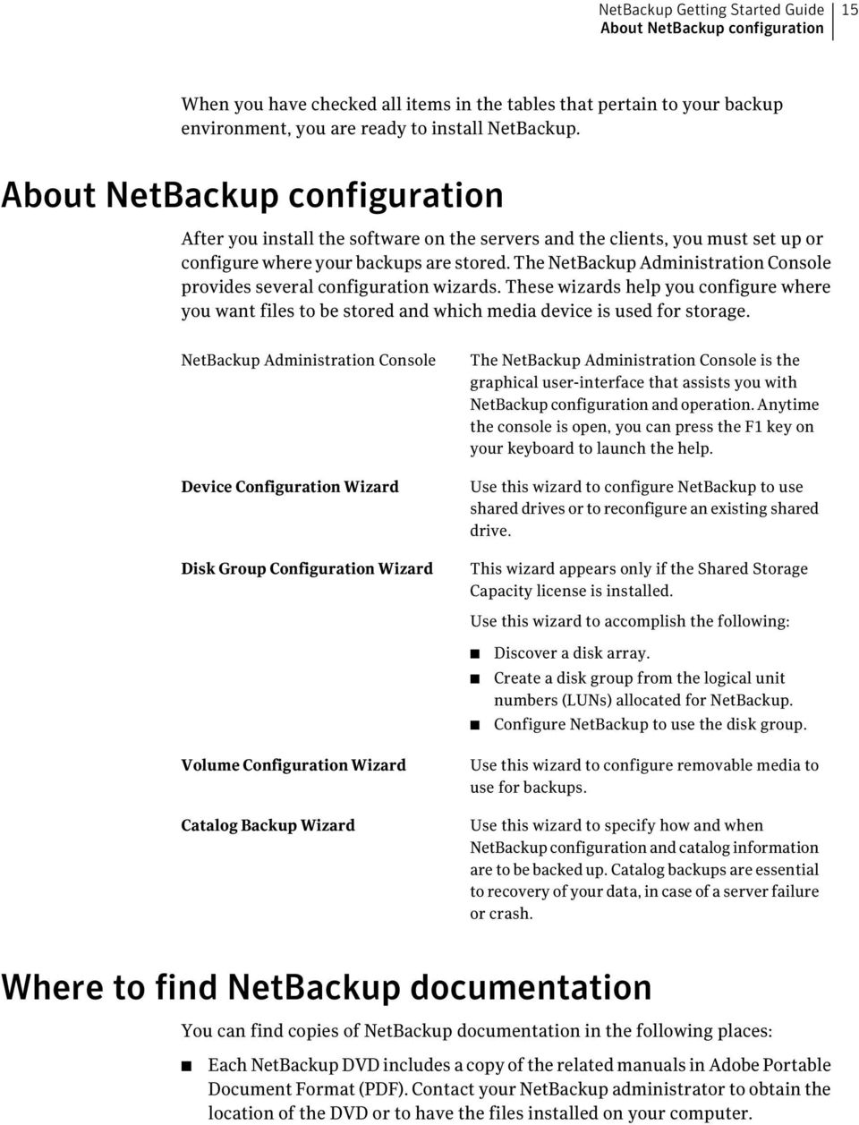 The NetBackup Administration Console provides several configuration wizards. These wizards help you configure where you want files to be stored and which media device is used for storage.