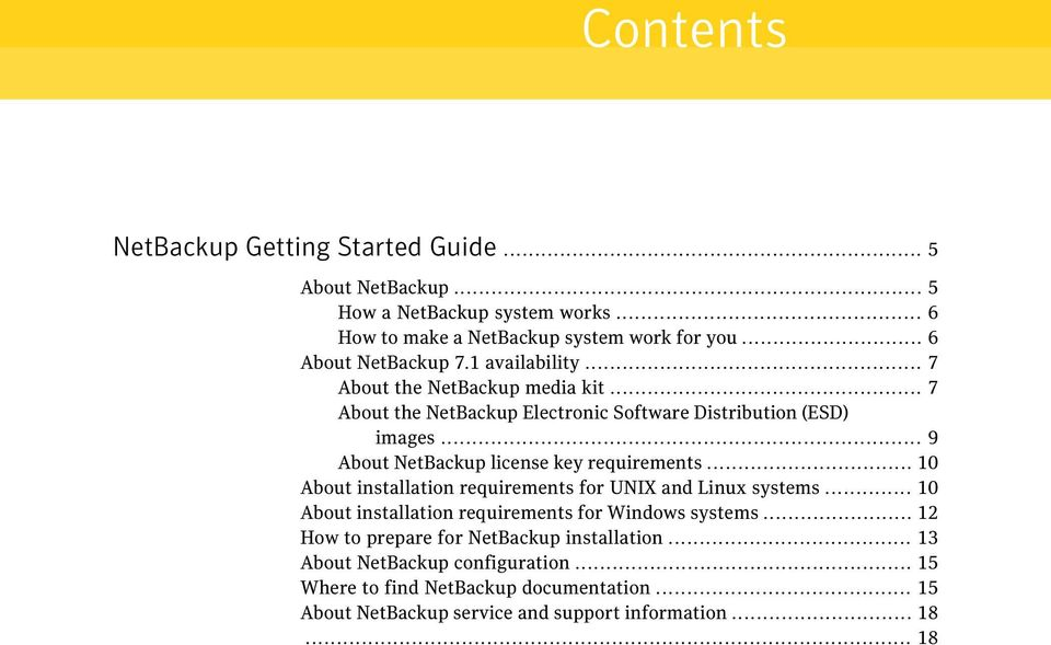 .. 9 About NetBackup license key requirements... 10 About installation requirements for UNIX and Linux systems.