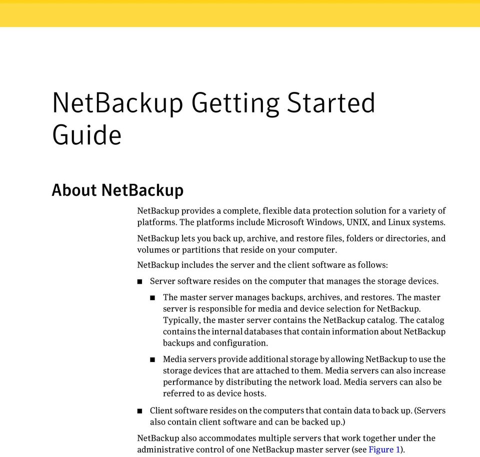 NetBackup lets you back up, archive, and restore files, folders or directories, and volumes or partitions that reside on your computer.
