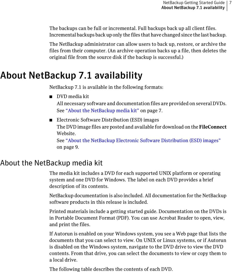(An archive operation backs up a file, then deletes the original file from the source disk if the backup is successful.) About NetBackup 7.1 availability NetBackup 7.