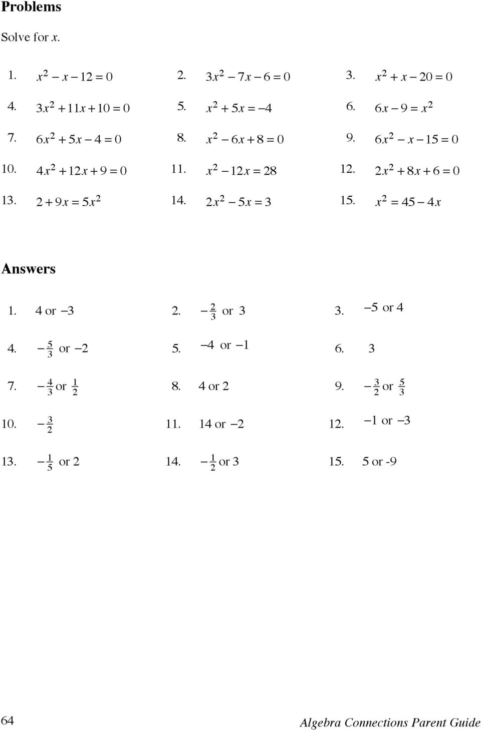 2 + 9 5x 2 14. 2x 2! 5 3 15. x 2 = 45! 4x Answers 1. 4 or!3 2.! 2 3 or 3 3.!5 or 4 4.! 5 3 or!2 5.!4 or!1. 3 7.
