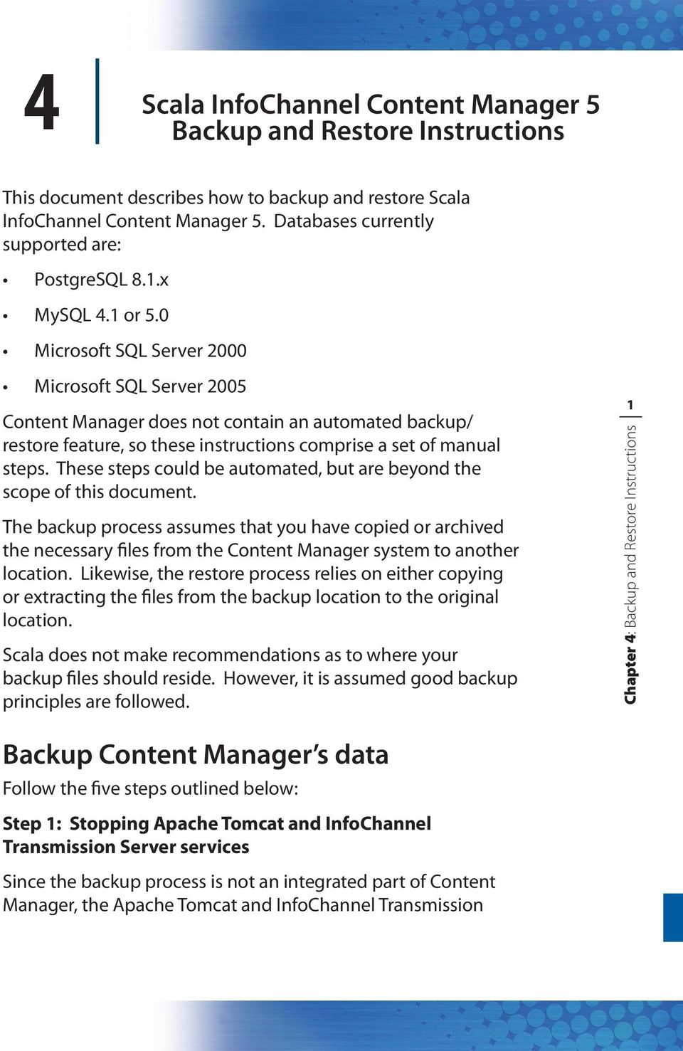 0 Microsoft SQL Server 2000 Microsoft SQL Server 2005 Content Manager does not contain an automated backup/ restore feature, so these instructions comprise a set of manual steps.