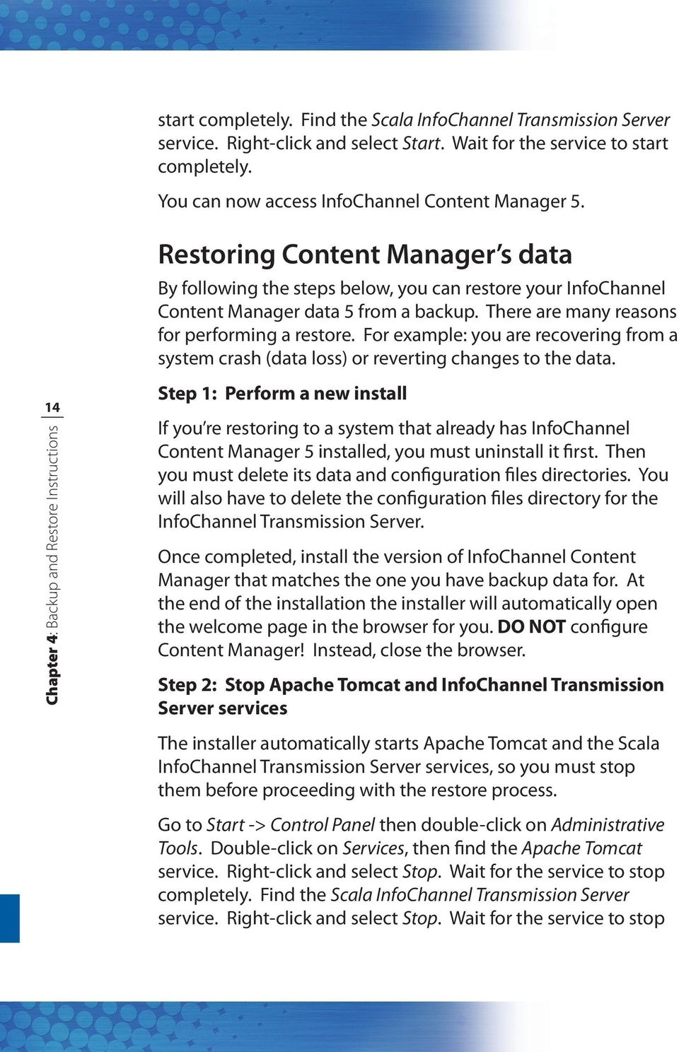 For example: you are recovering from a system crash (data loss) or reverting changes to the data.