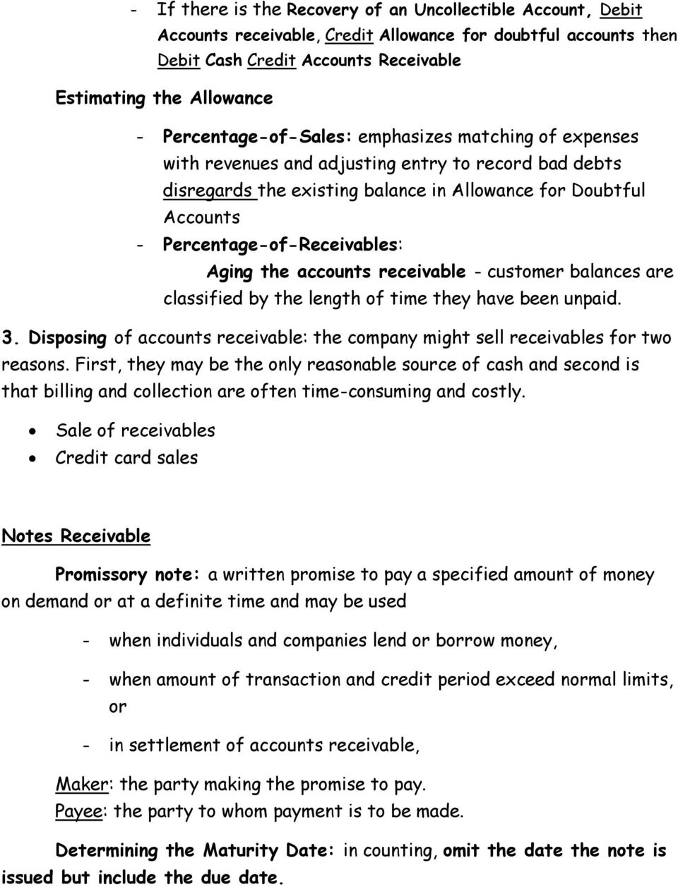 Percentage-of-Receivables: Aging the accounts receivable - customer balances are classified by the length of time they have been unpaid. 3.