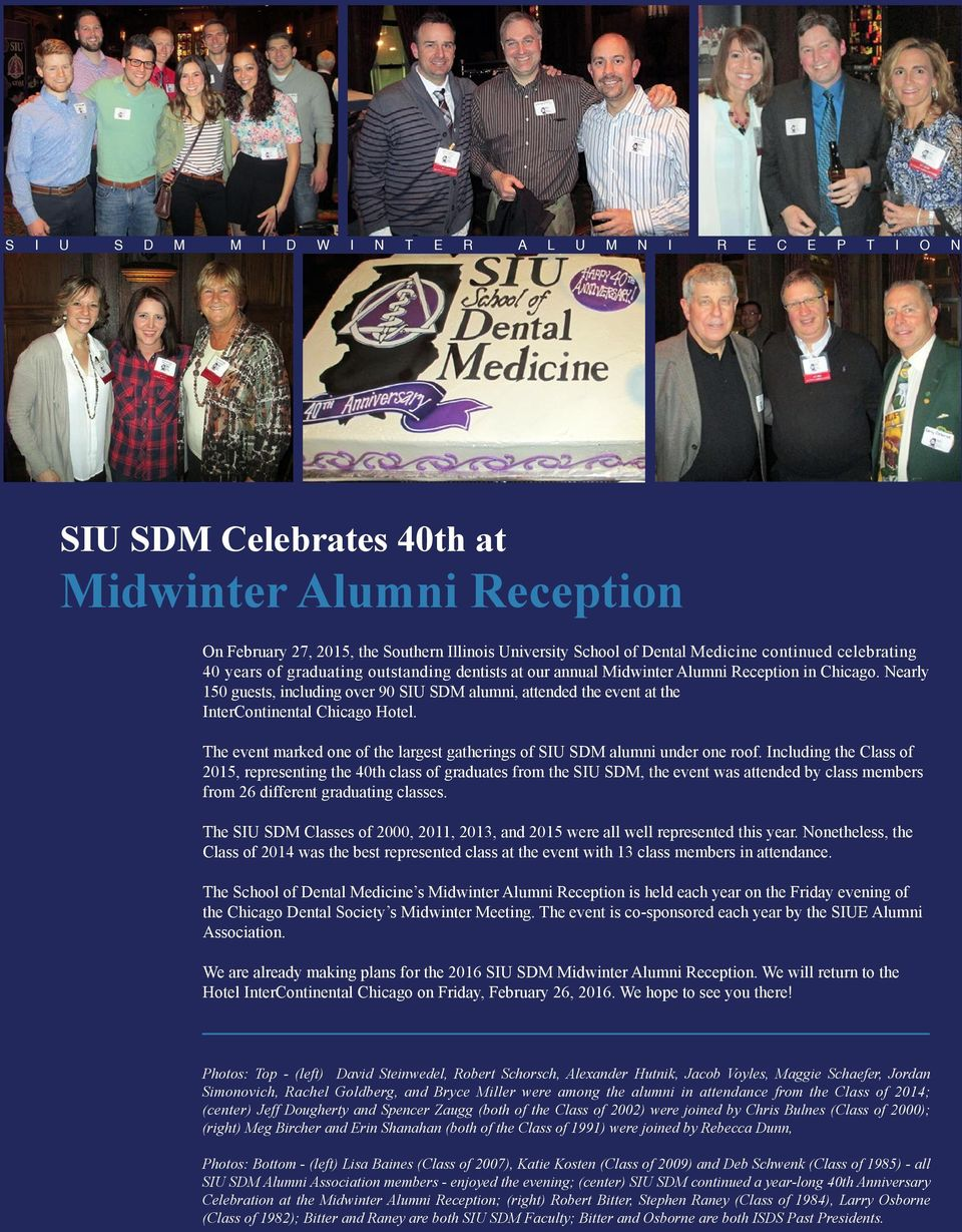 Nearly 150 guests, including over 90 SIU SDM alumni, attended the event at the InterContinental Chicago Hotel. The event marked one of the largest gatherings of SIU SDM alumni under one roof.