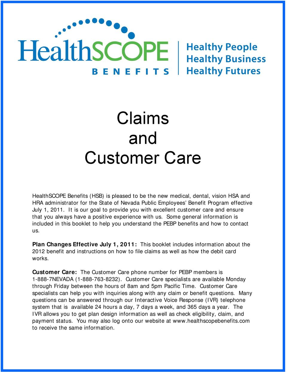 Some general information is included in this booklet to help you understand  the PEBP benefits and. 3 HealthSCOPE Benefits Customer Care ...