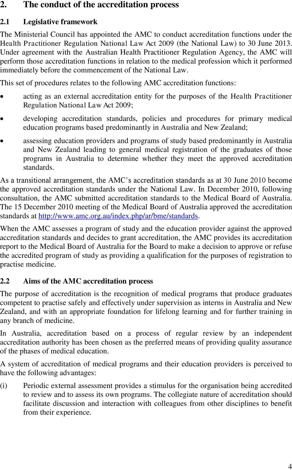2013. Under agreement with the Australian Health Practitioner Regulation Agency, the AMC will perform those accreditation functions in relation to the medical profession which it performed