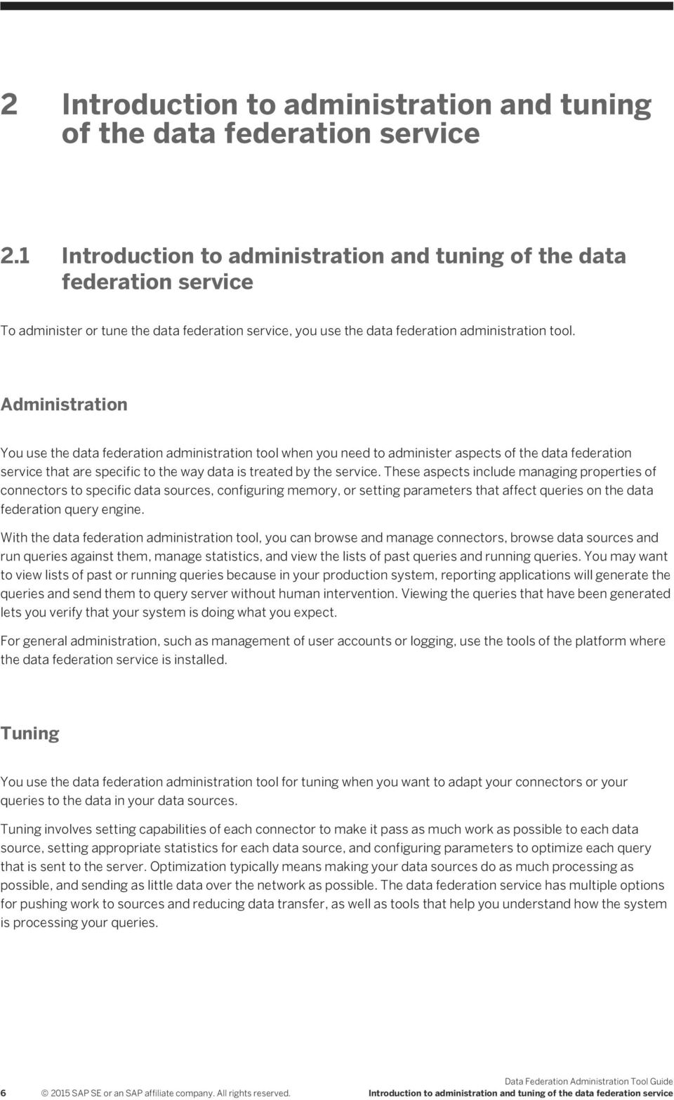 Administration You use the data federation administration tool when you need to administer aspects of the data federation service that are specific to the way data is treated by the service.