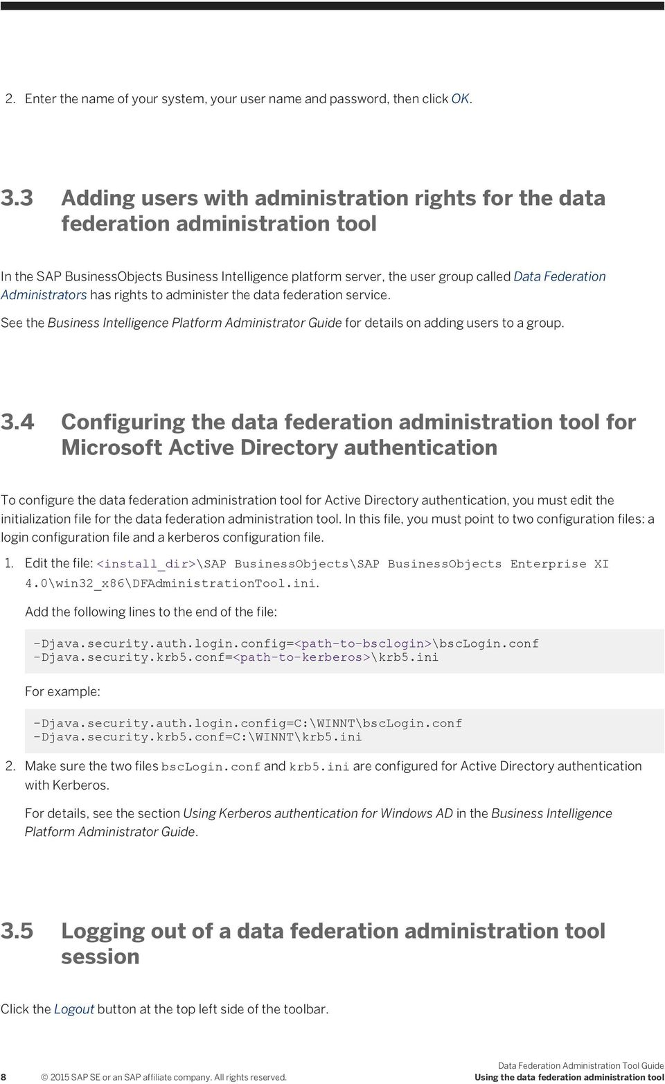 Administrators has rights to administer the data federation service. See the Business Intelligence Platform Administrator Guide for details on adding users to a group. 3.