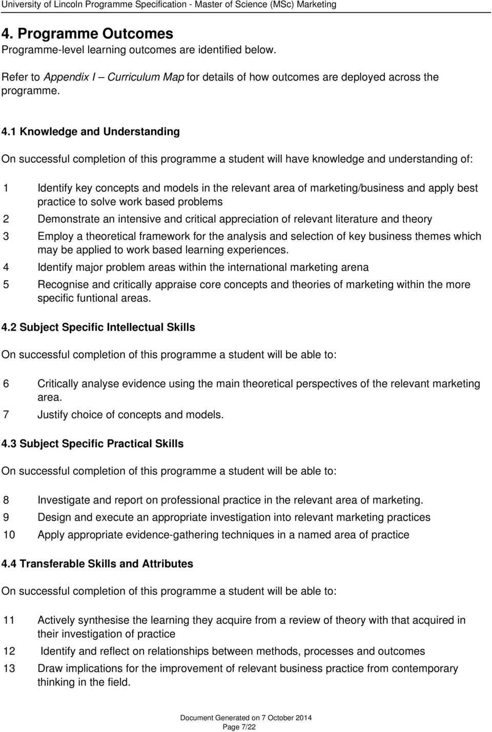 marketing/business and apply best practice to solve work based problems 2 Demonstrate an intensive and critical appreciation of relevant literature and theory 3 Employ a theoretical framework for the