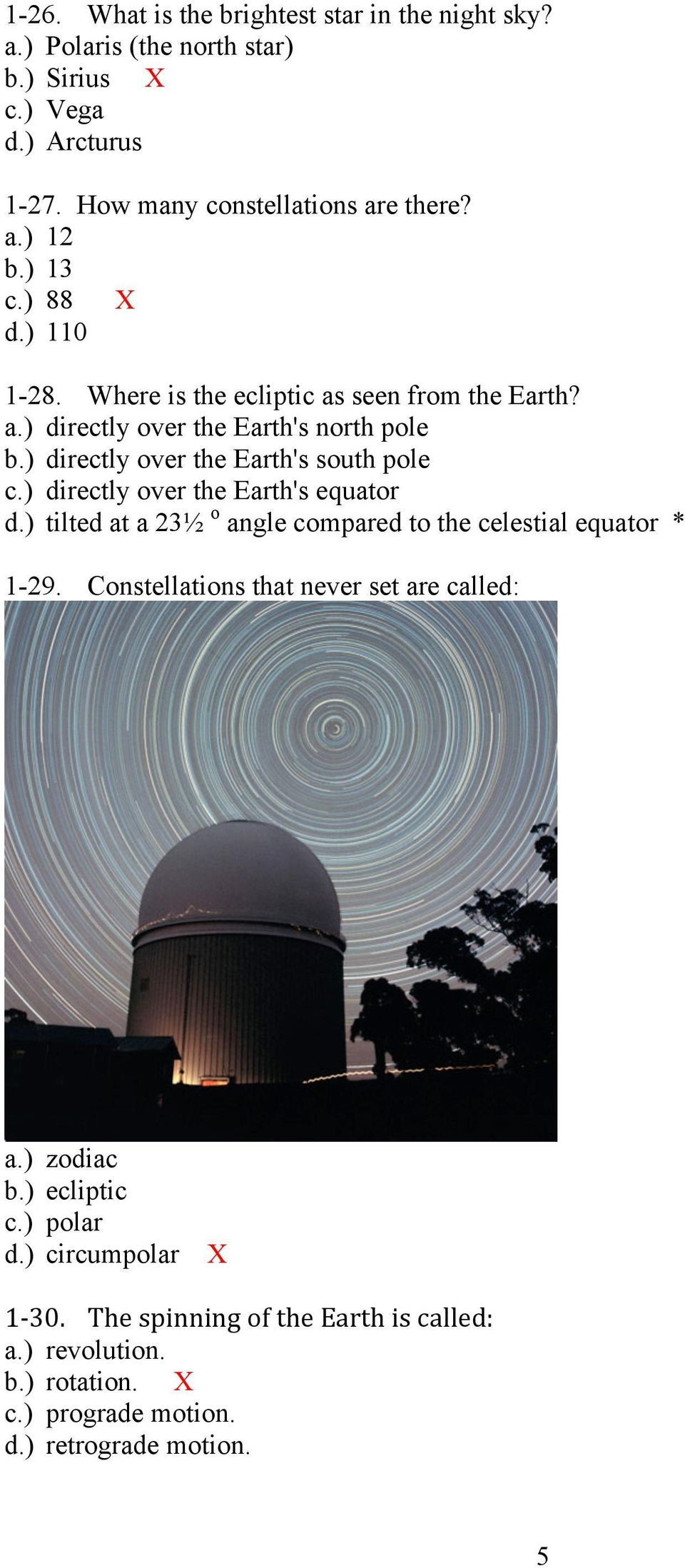 ) directly over the Earth's equator d.) tilted at a 23½ o angle compared to the celestial equator * 1-29. Constellations that never set are called: a.) zodiac b.