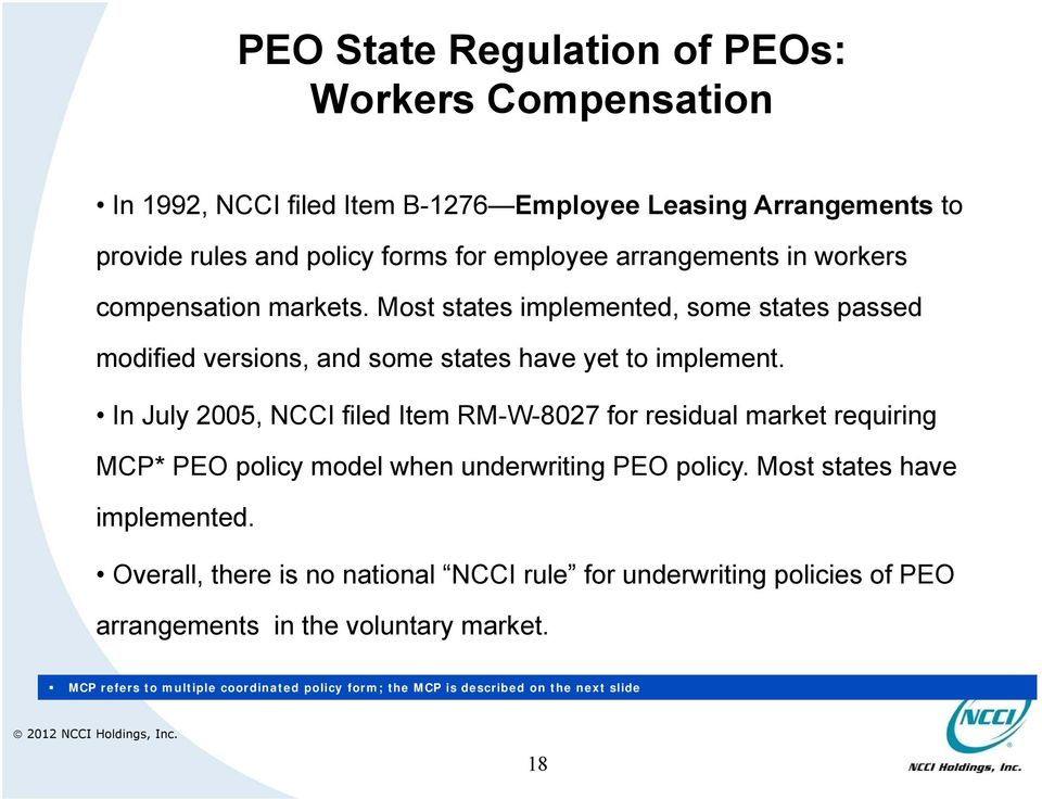 In July 2005, NCCI filed Item RM-W-8027 for residual market requiring MCP* PEO policy model when underwriting PEO policy. Most states have implemented.