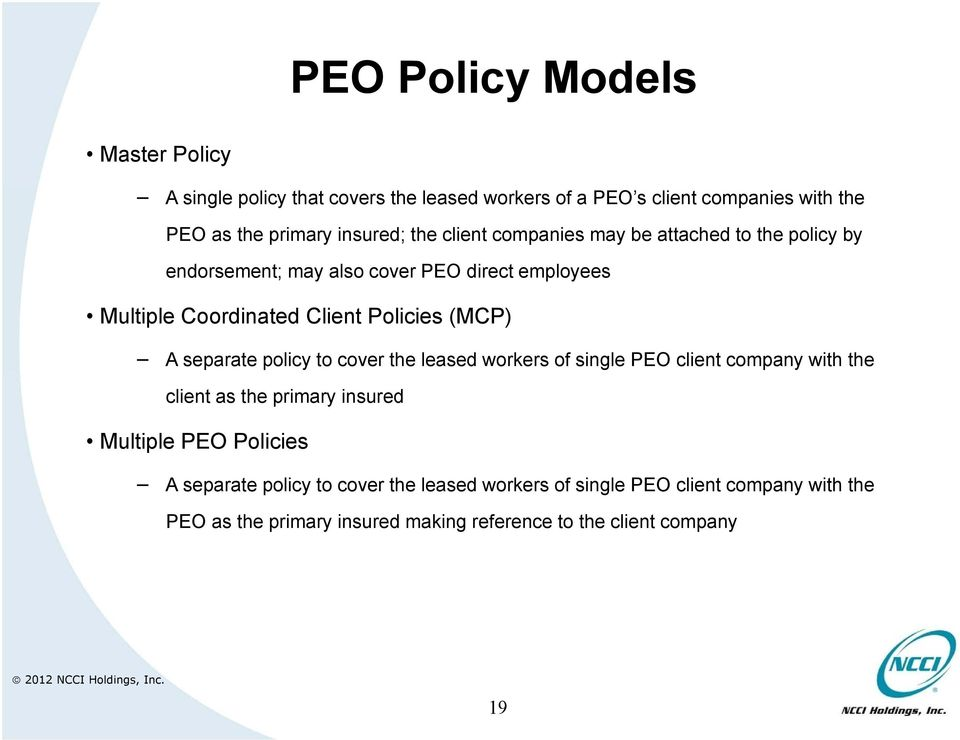 (MCP) A separate policy to cover the leased workers of single PEO client company with the client as the primary insured Multiple PEO Policies A