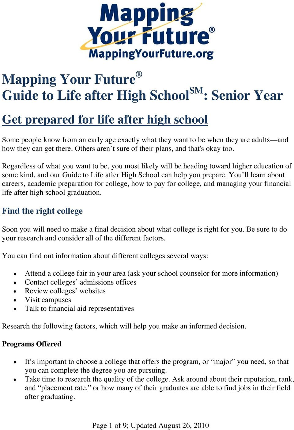 Regardless of what you want to be, you most likely will be heading toward higher education of some kind, and our Guide to Life after High School can help you prepare.