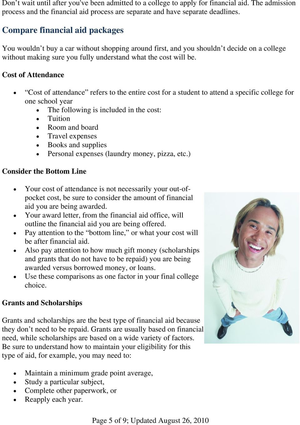 Cost of Attendance Cost of attendance refers to the entire cost for a student to attend a specific college for one school year The following is included in the cost: Tuition Room and board Travel