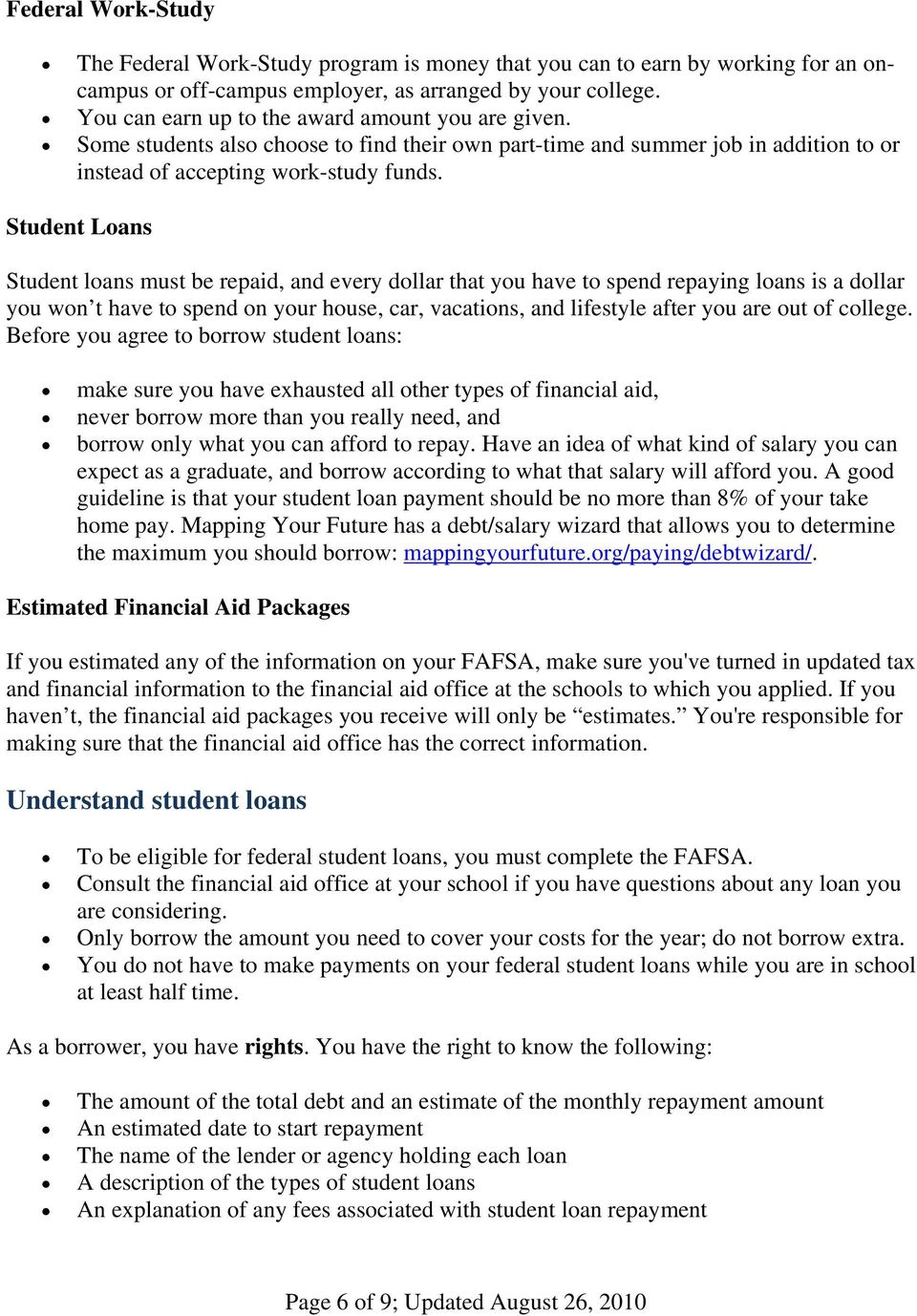 Student Loans Student loans must be repaid, and every dollar that you have to spend repaying loans is a dollar you won t have to spend on your house, car, vacations, and lifestyle after you are out