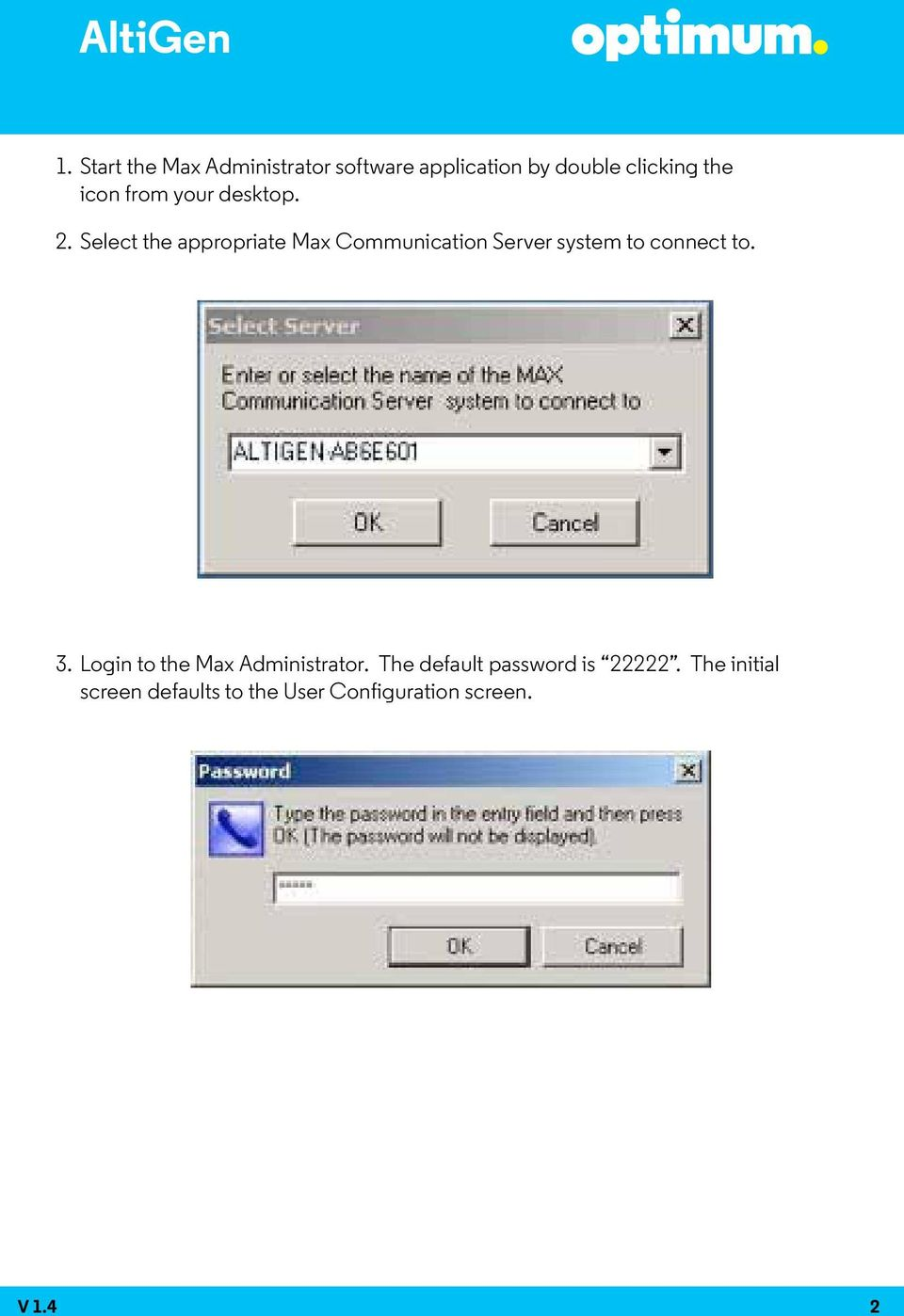 Select the appropriate Max Communication Server system to connect to. 3.