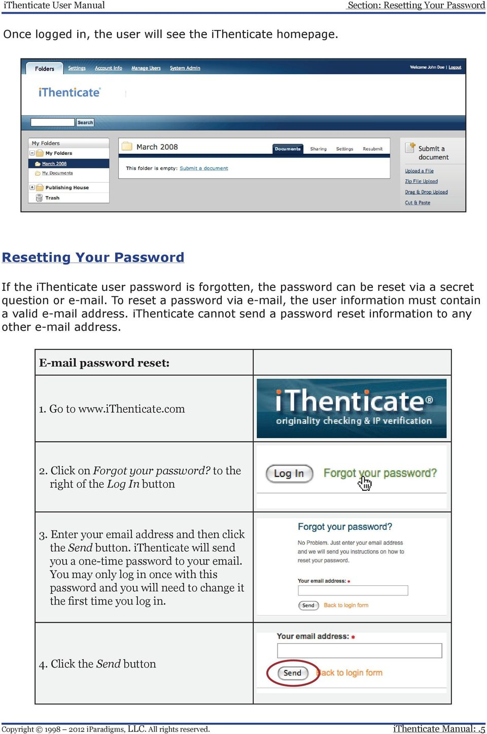 To reset a password via e-mail, the user information must contain a valid e-mail address. ithenticate cannot send a password reset information to any other e-mail address.