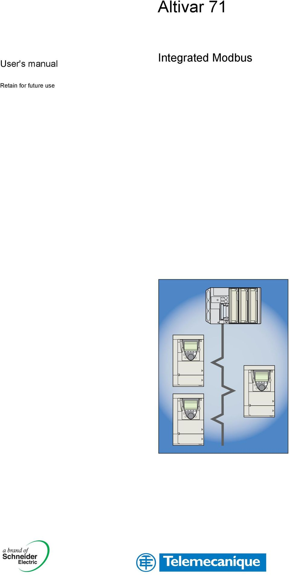 Altivar 71. Integrated Modbus. User's manual. Retain for future use on welding diagrams, electric switch diagrams, electric transformers diagrams, lighting diagrams, engineering diagrams, electric blueprints, electric brakes diagrams, water diagrams, hvac diagrams, electric circuit diagrams, chemistry diagrams, electric body, air conditioning diagrams, battery diagrams, electric schematic diagrams, electric drawings, safety diagrams, electric plug diagrams, boilers diagrams, electric generator diagrams,