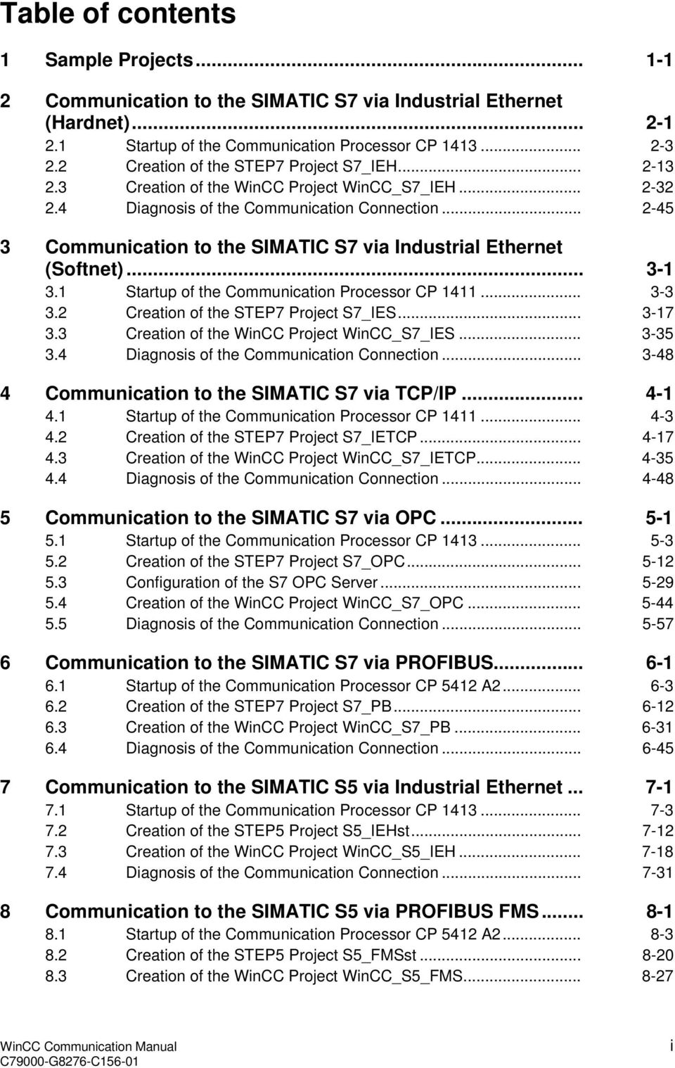 .. 2-45 3 Communication to the SIMATIC S7 via Industrial Ethernet (Softnet)... 3-1 3.1 Startup of the Communication Processor CP 1411... 3-3 3.2 Creation of the STEP7 Project S7_IES... 3-17 3.