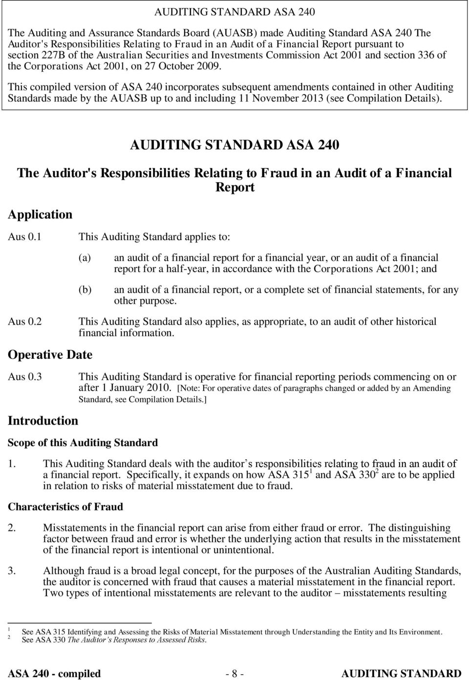 This compiled version of ASA 240 incorporates subsequent amendments contained in other Auditing Standards made by the AUASB up to and including 11 November 2013 (see Compilation Details).