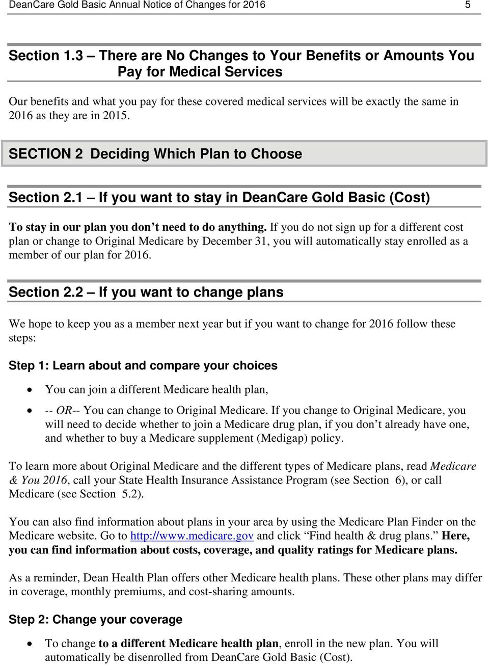 SECTION 2 Deciding Which Plan to Choose Section 2.1 If you want to stay in DeanCare Gold Basic (Cost) To stay in our plan you don t need to do anything.