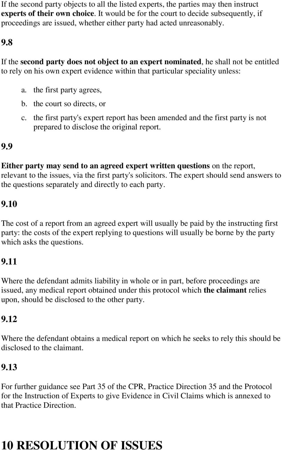 8 If the second party does not object to an expert nominated, he shall not be entitled to rely on his own expert evidence within that particular speciality unless: 9.9 a. the first party agrees, b.