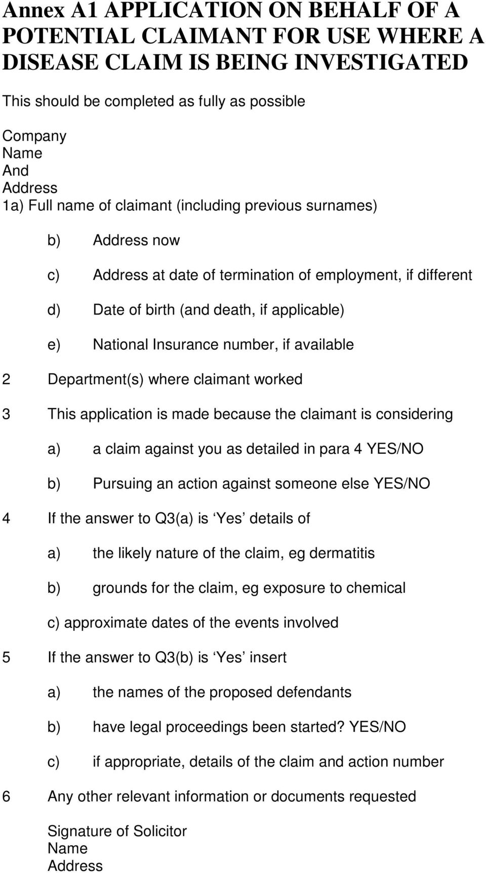 available 2 Department(s) where claimant worked 3 This application is made because the claimant is considering a) a claim against you as detailed in para 4 YES/NO b) Pursuing an action against