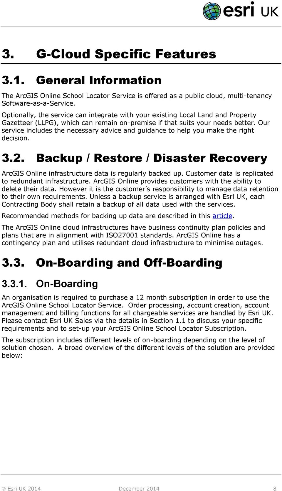 Our service includes the necessary advice and guidance to help you make the right decision. 3.2. Backup / Restore / Disaster Recovery ArcGIS Online infrastructure data is regularly backed up.
