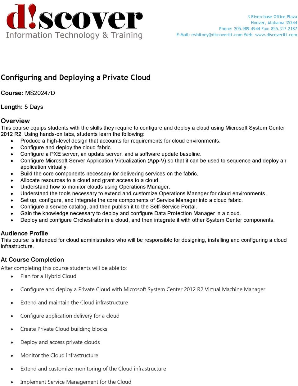 com Configuring and Deploying a Private Cloud Course: MS20247D Length: 5 Days Overview This course equips students with the skills they require to configure and deploy a cloud using Microsoft System